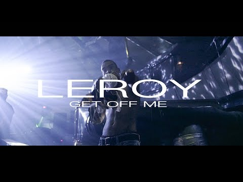 Leroy - Get Off Me (Official Music Video)