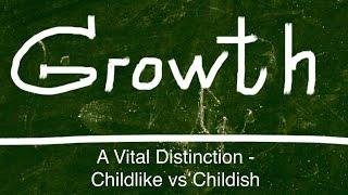 A Vital Distinction: Childlike vs. Childish