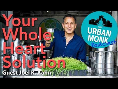 The Urban Monk – Your Whole Heart Solution with Guest Joel K. Kahn