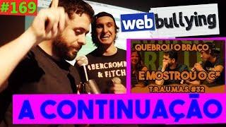 WEBBULLYING #169 - QUEBREI O BRAÇO E MOSTREI O C* [a continuação...] (Araras, SP)