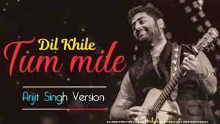 Tum Mile Dil Khile(Arijit Singh version)