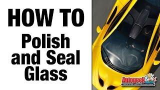 How to do Glass Polishing & Sealing - Autogeek