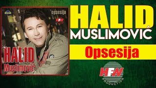 Repeat youtube video Halid Muslimovic - Opsesija - (Audio 2005) HD