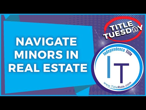 how-to-navigate-minors-in-real-estate-on-title-tuesday's-with-independence-title