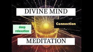 Divine Mind Meditation - Connection, Deep Relaxation