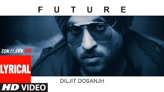 FUTURE Song With Lyrics | CON.FI.DEN.TIAL | Diljit Dosanjh | Latest Song 2018