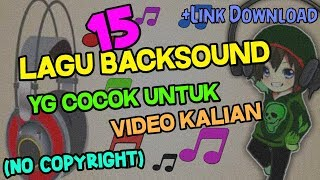 15 Lagu Backsound Yg Cocok Untuk video Kalian! (NO COPYRIGHT)!! + LINK DOWNLOAD!