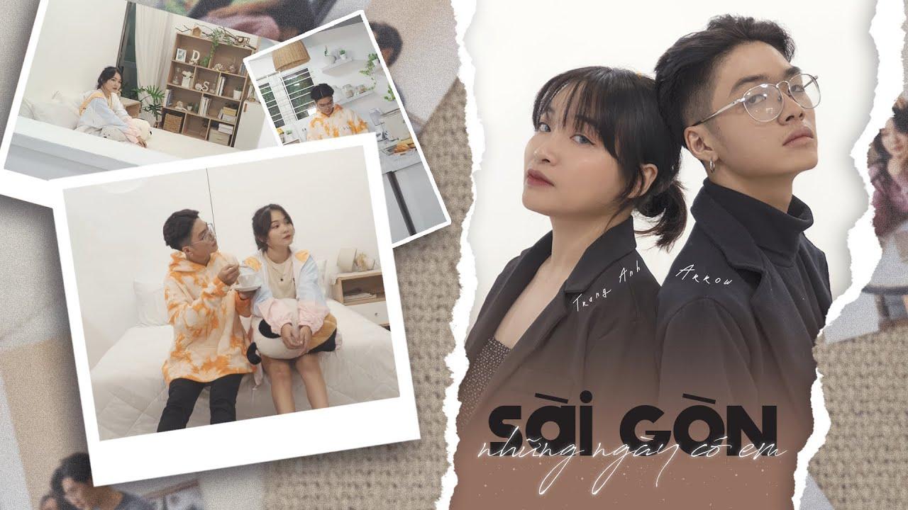 SÀI GÒN NHỮNG NGÀY CÓ EM | Arrow ft. Trang Anh  | Official MV