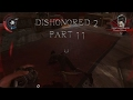 Dishonored 2  Part 11    IMMORTAL