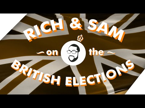 Rich & Sam: The UK Elections