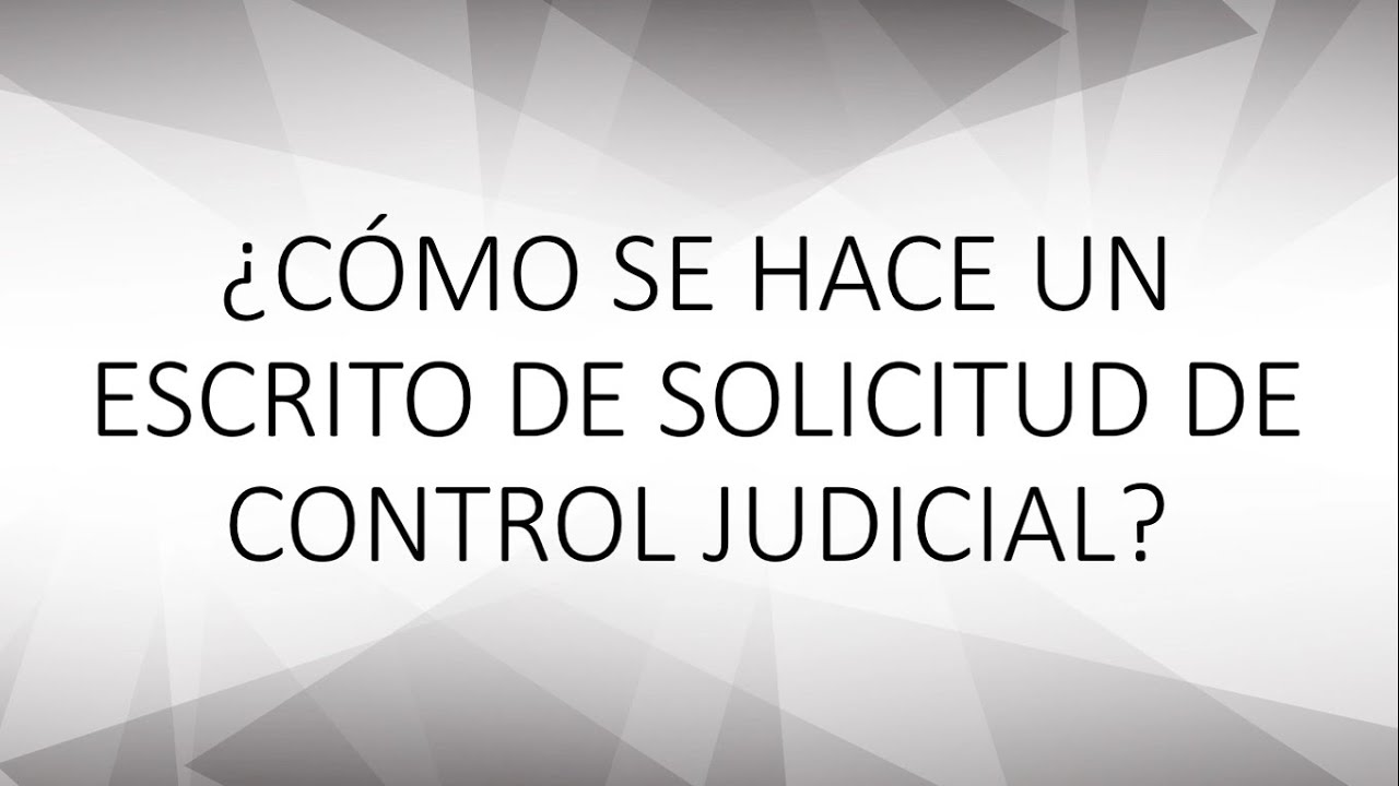 ¿Cómo hacer un escrito de solicitud de Control Judicial?