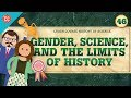 The Limits of History: Crash Course History of Science #46