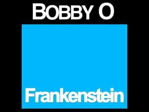 BOBBY O - FRANKENSTEIN (April 2013 NEW RELEASE)