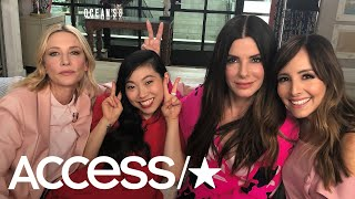 'Ocean's 8': Cate Blanchett, Awkwafina & Sandra Bullock Reveal Which Co-Star Stanned Over Rihanna