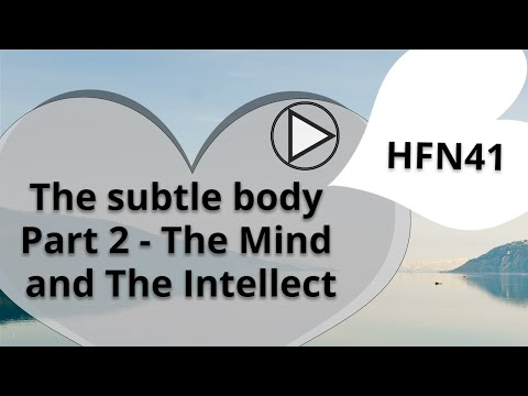 The Subtle Body : Part 2 - The Mind and The Intellect