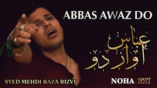 ABBAS AWAZ DO -عباس آواز دو -  2017-18 NAUHY- BY- SYED MEHDI RAZA RIZVI