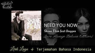 Shane Filan feat. Anggun - Need You Now (Lyrics) | Lirik Lagu dan Terjemahan Bahasa Indonesia