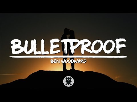Ben Woodward - Bulletproof (Lyrics Video)