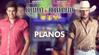 Bruno e Barretto - Planos - CD Farra, Pinga e Foguete (Áudio Oficial)
