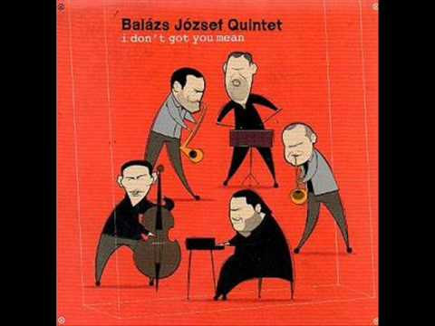 Balazs Jozsef Quintet - I dont got you mean