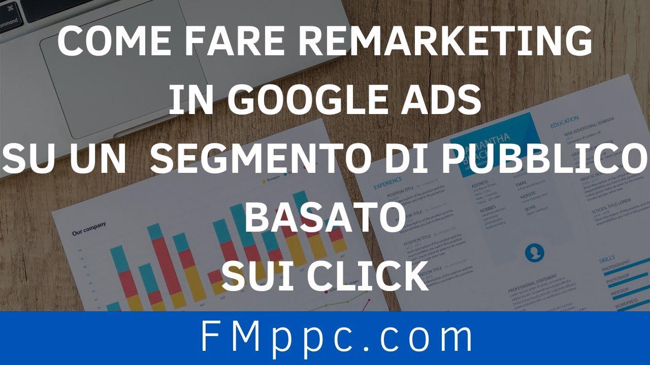 Come Fare Remarketing in Google Ads su un Segmento di Pubblico Basato sui Click (NON sugli URL!)
