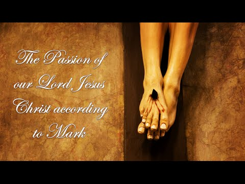 The Passion of our Lord Jesus Christ according to Mark