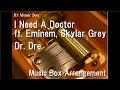 I Need A Doctor ft. Eminem, Skylar Grey/Dr. Dre [Music Box]