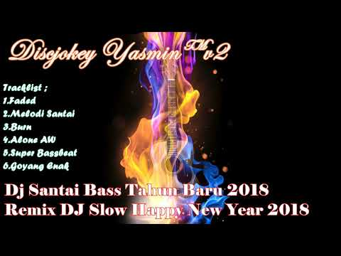 Dj Santai Bass Tahun Baru 2018 - Remix DJ Slow Happy New Year 2018