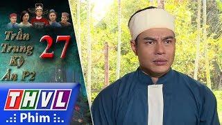 THVL | Trần Trung kỳ án (Phần 2) - Tập 27[2]: Minh Hữu hổ thẹn vì không hoàn thành nhiệm vụ