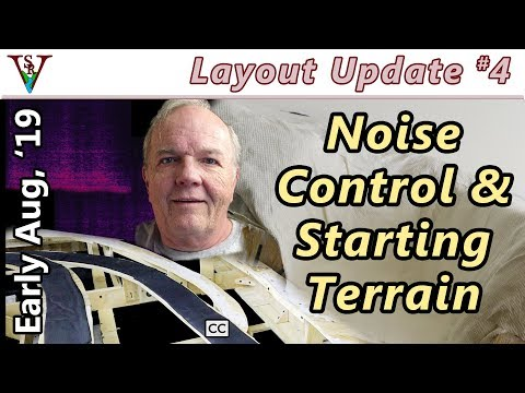 Layout Update #4 - Early August, 2019, Noise Control & Starting Terrain