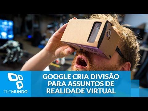Google Cria Nova Divisão Para Assuntos Relacionados à Realidade Virtual