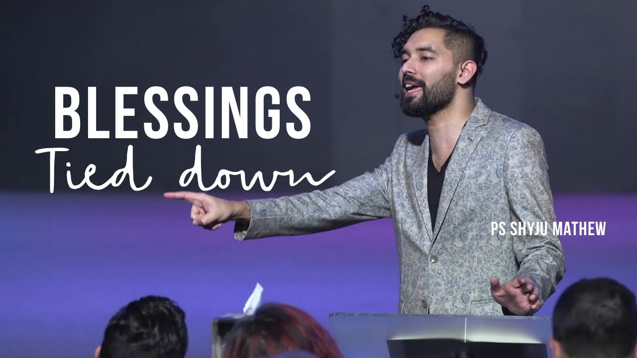 Blessings that's tied down - Ps. Shyju Mathew