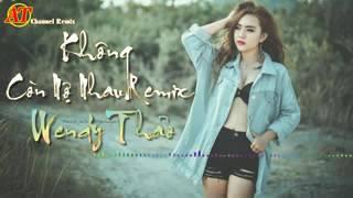Wendy Thảo   Không Còn Nợ Nhau Remix  Cực Xung