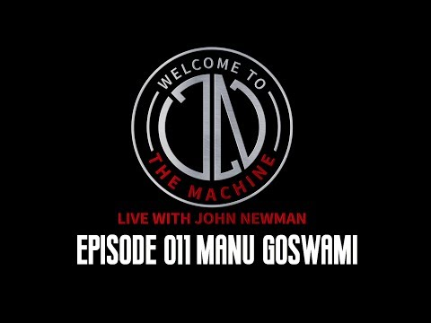 Ep 011: Manu Goswami | Welcome To The Machine Live With John Newman