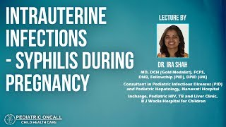 Dr. Ira Shah : Intrauterine Infections - Syphilis During Pregnancy