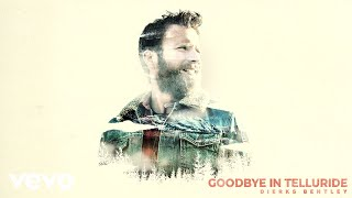 Dierks Bentley - Goodbye In Telluride (Audio)
