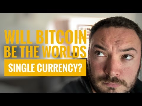 Will bitcoin be the single use world currency?