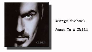 George Michael - Jesus to a Child (with lyrics)