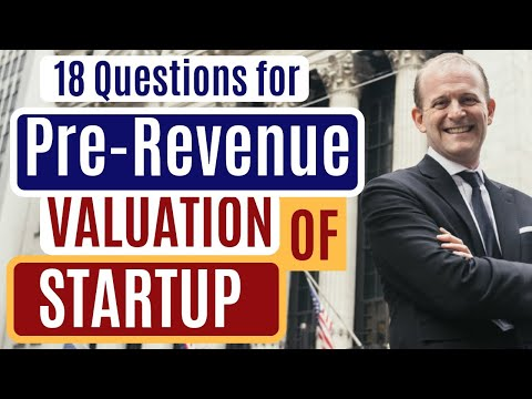 18 Questions for Pre-Revenue Valuation of a Startup