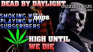 🔥 DEAD BY DAYLIGHT LIVE GAMEPLAY 💀 PLAYING WITH SUBS 🎮 FREE ON PS4 👑 KingBong 420 💚