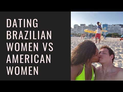 Dating Brazilian Women Vs American Women