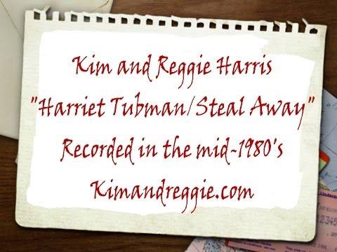 Harriet Tubman/Steal Away by Kim and Reggie Harris