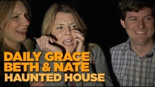 Haunted House w/ DailyGrace, Beth, & Nate