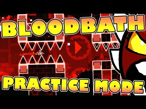 Geometry Dash BLOODBATH PRACTICE RUN ~ I NEED YOUR HELP!!!