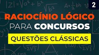 Questões Clássicas de Raciocínio Lógico para Concursos Públicos Resolvidas e Comentadas #02