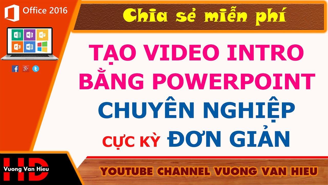 Tạo video intro chuyên nghiệp bằng power point cực kỳ đơn giản I Vương Văn Hiệu
