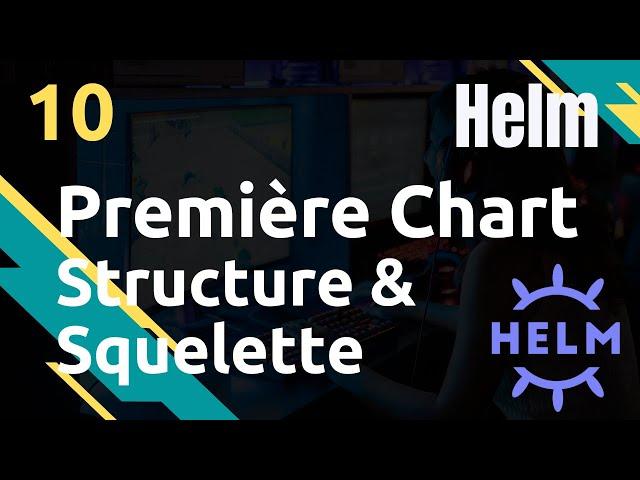 HELM - 10. PREMIERE CHART : SA STRUCTURE ET SON SQUELETTE