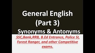General English(Part 3) Synonyms and Antonyms for SSC,Bank,RRB,Police SI, B ed entrance