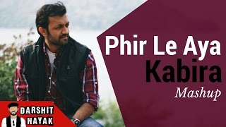 Phir Le Aya Dil | Kabira - Arijit Singh | Mashup By Darshit Nayak | Cover Version