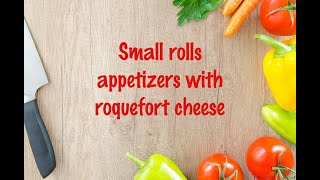 How to cook - Small rolls appetizers with roquefort cheese